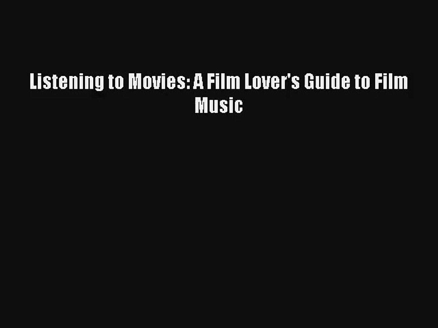 [PDF Download] Listening to Movies: A Film Lover's Guide to Film Music [Download] Full Ebook