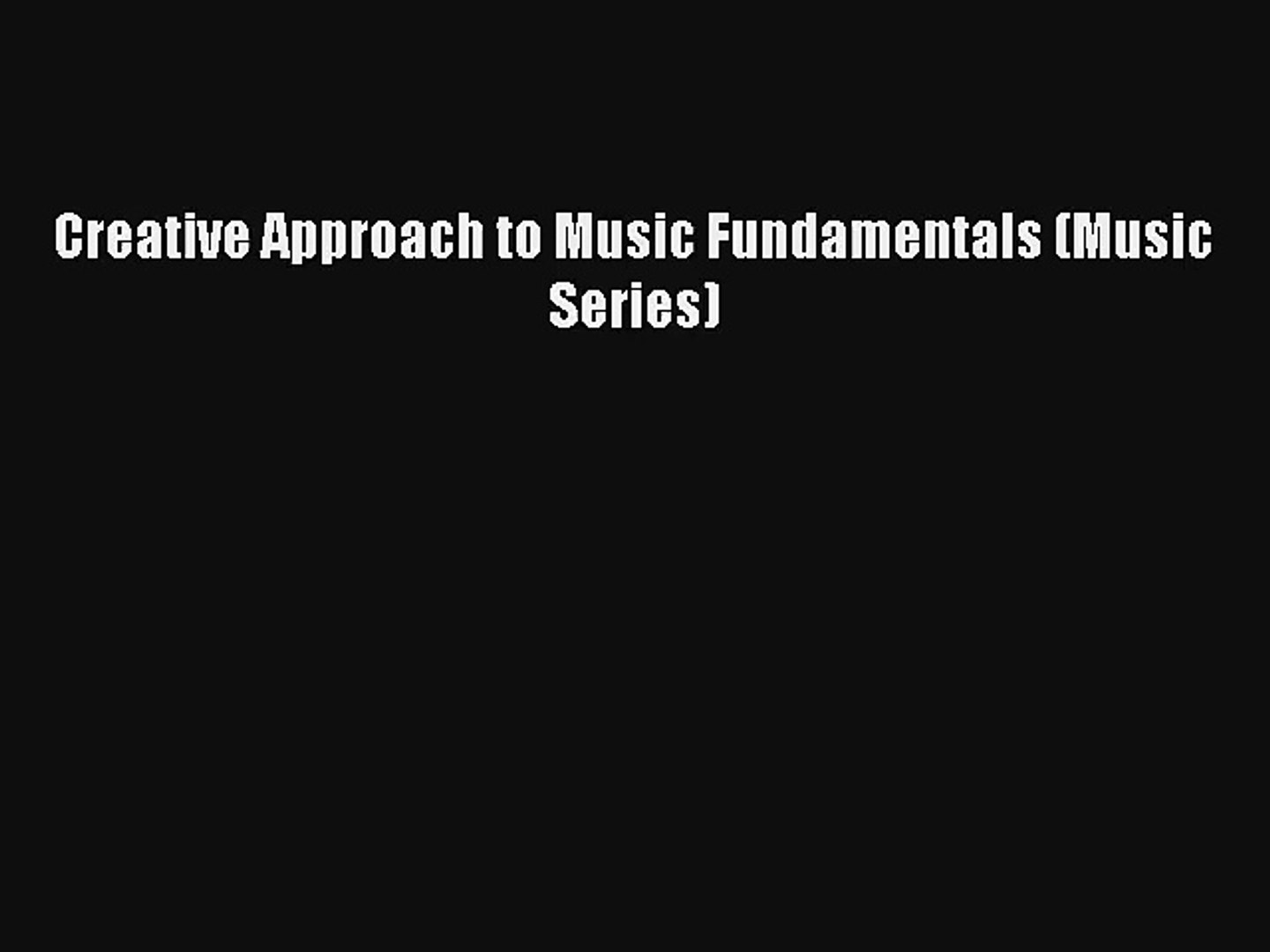 [PDF Download] Creative Approach to Music Fundamentals (Music Series) [Download] Full Ebook