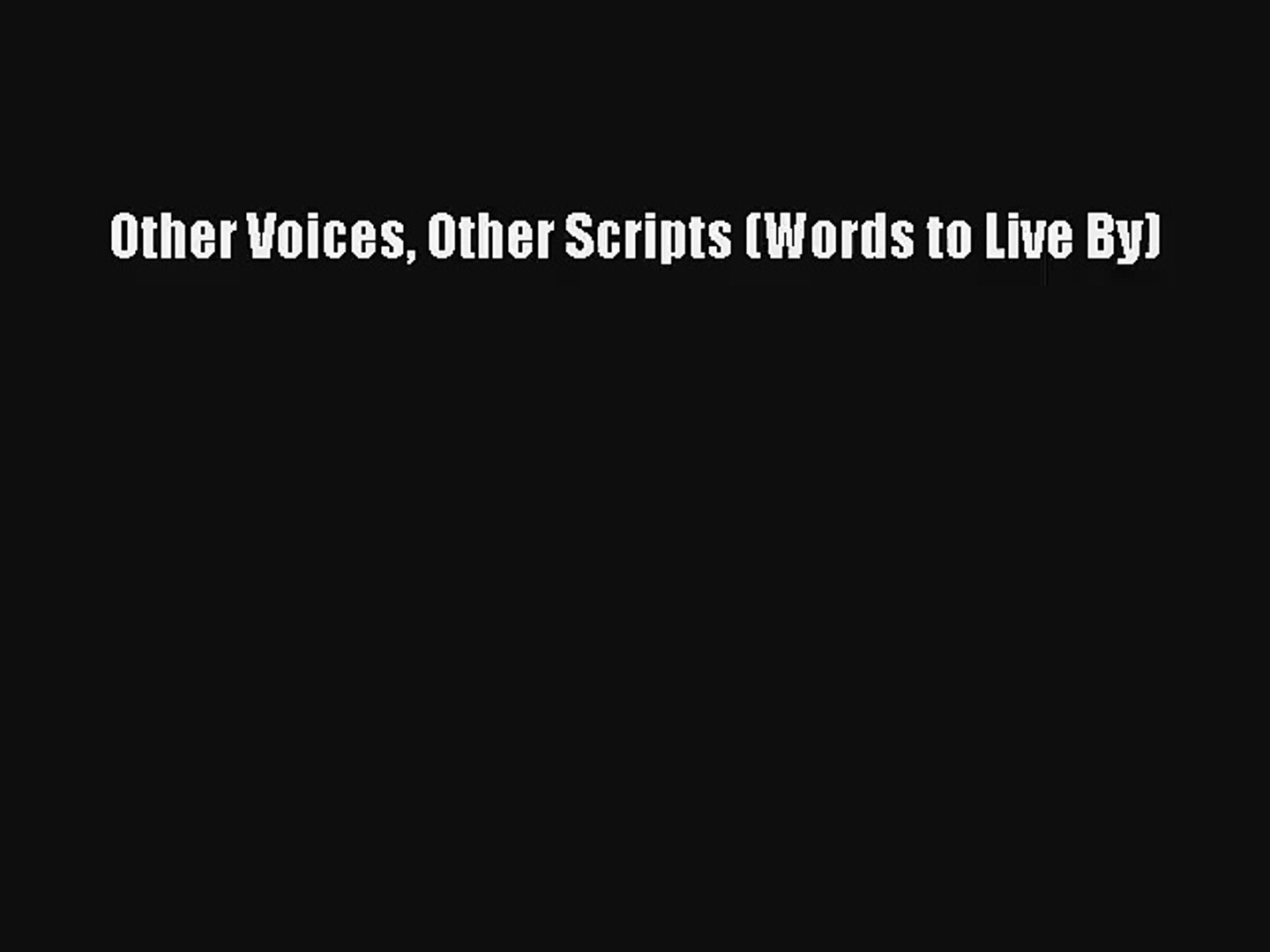 [PDF Download] Other Voices Other Scripts (Words to Live By) [Read] Online