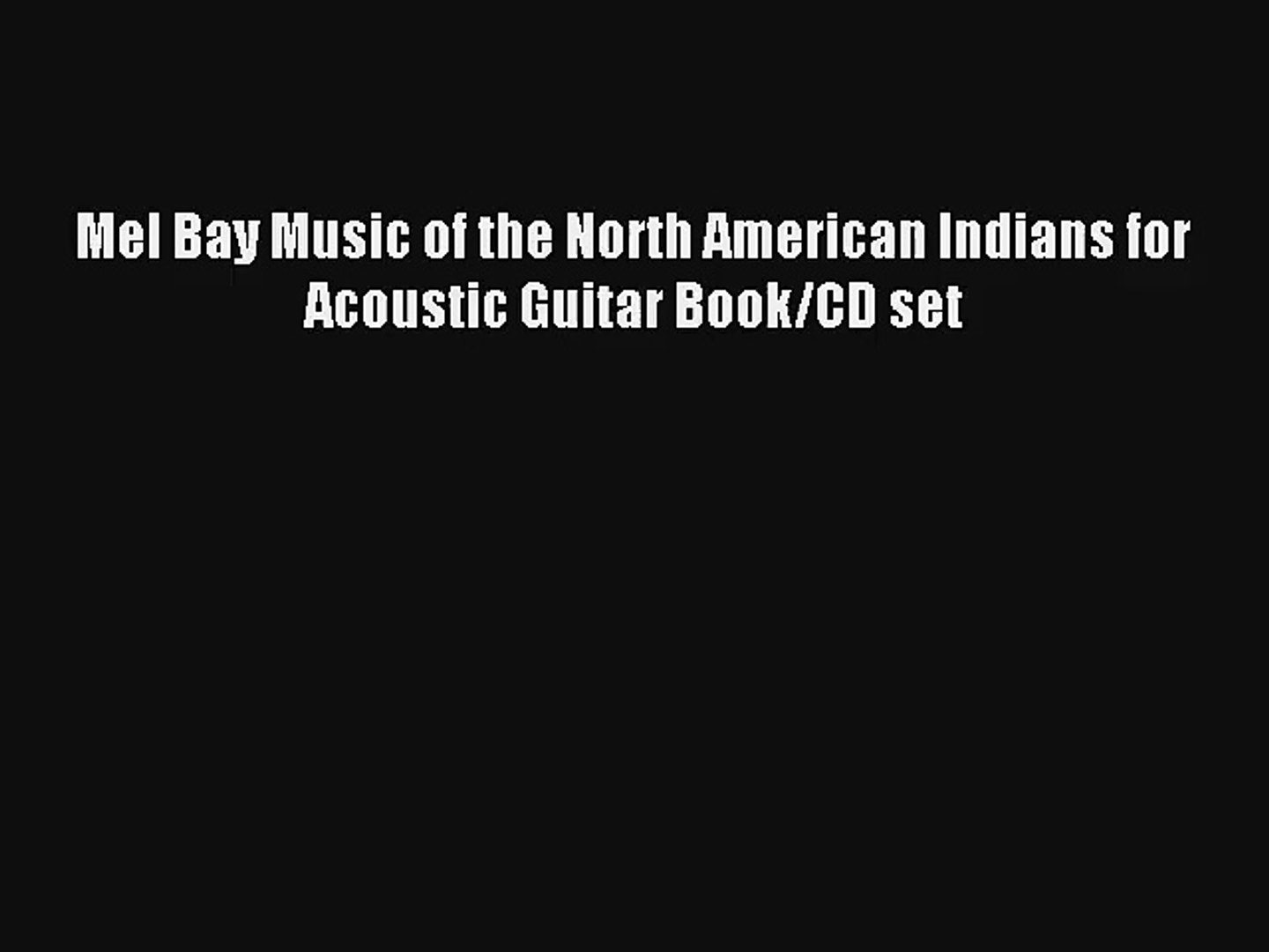 [PDF Download] Mel Bay Music of the North American Indians for Acoustic Guitar Book/CD set