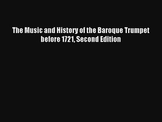 [PDF Download] The Music and History of the Baroque Trumpet before 1721 Second Edition [Download]