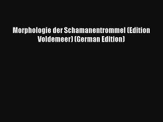 [PDF Download] Morphologie der Schamanentrommel (Edition Voldemeer) (German Edition) [Read]