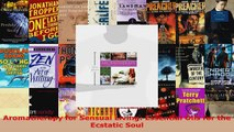 Read  Aromatherapy for Sensual Living Essential Oils for the Ecstatic Soul EBooks Online