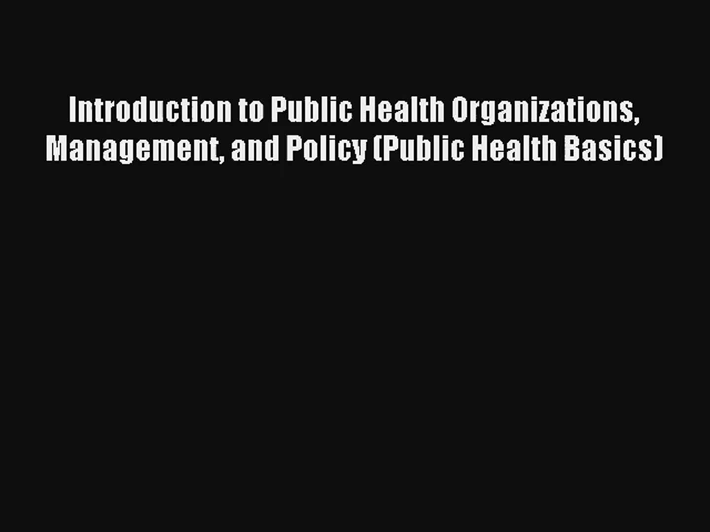 Read Introduction to Public Health Organizations Management and Policy (Public Health Basics)#