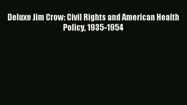 Download Deluxe Jim Crow: Civil Rights and American Health Policy 1935-1954# Ebook Free
