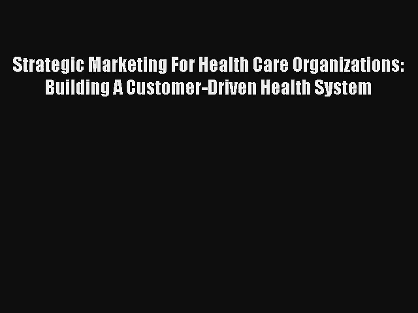 Read Strategic Marketing For Health Care Organizations: Building A Customer-Driven Health System#