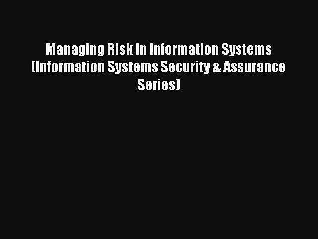 Read Managing Risk In Information Systems (Information Systems Security & Assurance Series)#