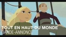 Tout en Haut du Monde - Bande-annonce - Rémi Chayé - Christa Theret