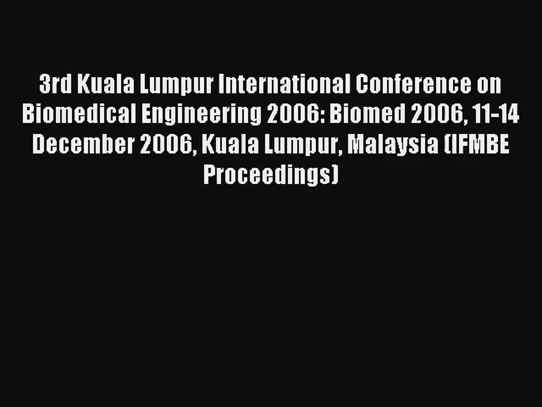 3rd Kuala Lumpur International Conference on Biomedical Engineering 2006: Biomed 2006 11-14