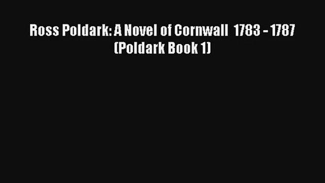 Ross Poldark: A Novel of Cornwall  1783 - 1787 (Poldark Book 1) [PDF] Full Ebook