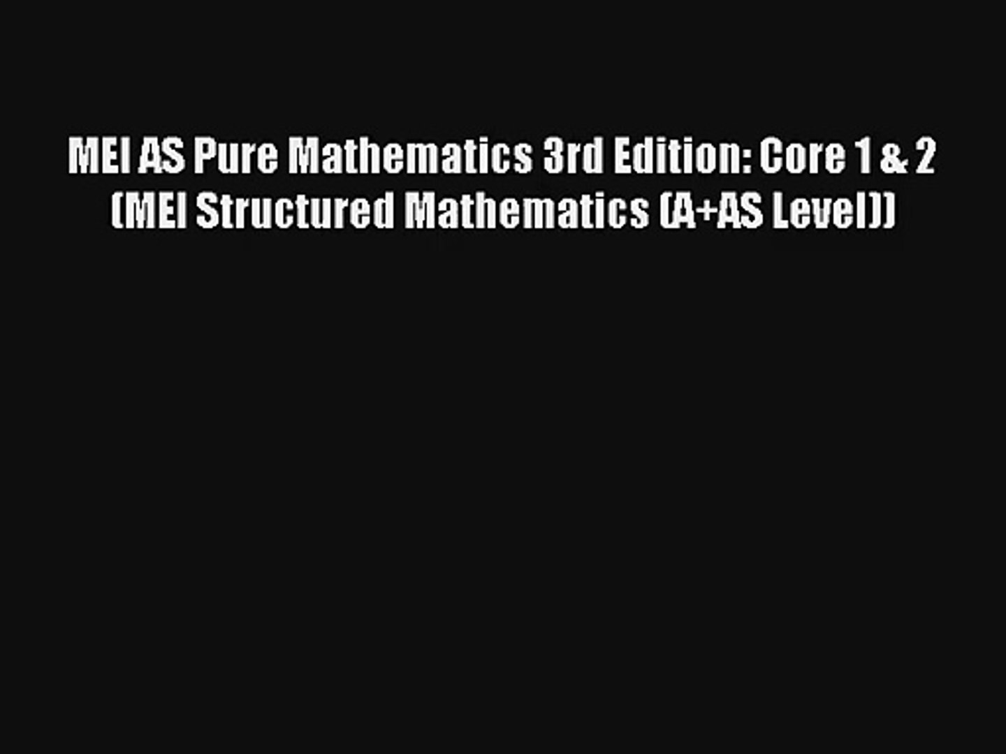 MEI AS Pure Mathematics 3rd Edition: Core 1 & 2 (MEI Structured Mathematics  (A+AS Level)) [Download]