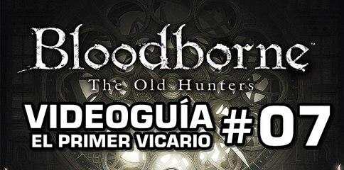 Bloodborne: The Old Hunters, Vídeo Guía: El Primer Vicario.
