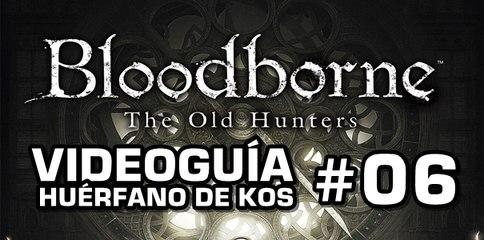 Bloodborne: The Old Hunters, Vídeo Guía: Huérfano de Kos.
