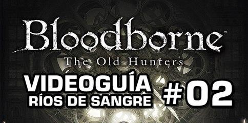 Bloodborne: The Old Hunters, Vídeo Guía: Ríos de sangre.