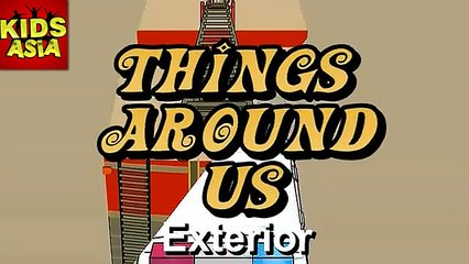 Things Around Us (Exterior) | Fun N' Learn | Kids Animated Learning Video | Kids Asia