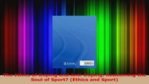 PDF Download  The Ethics of Doping and AntiDoping Redeeming the Soul of Sport Ethics and Sport PDF Full Ebook
