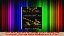 PDF Download  The Fall of the God of Money Opium Smoking in NineteenthCentury China Culture and Download Online