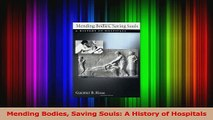 PDF Download  Mending Bodies Saving Souls A History of Hospitals Download Online