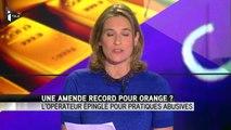Orange sous la menace d'une amende record pour pratiques abusives