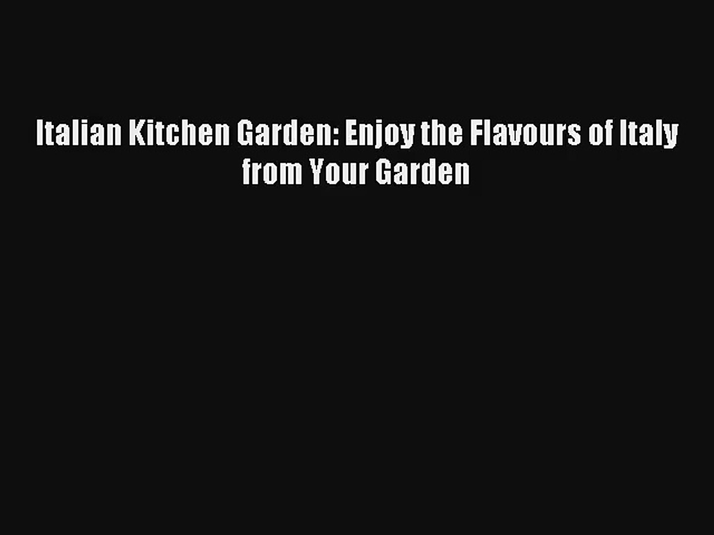 Download Italian Kitchen Garden: Enjoy the Flavours of Italy from Your Garden# Ebook Free