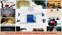 PDF Download  The US Health System Origins and Functions Download Online