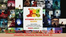 Download  Vitamin Water Recipes Quick  Easy Homemade Vitamin Drinks Made From Fruits  Vegetables PDF Online