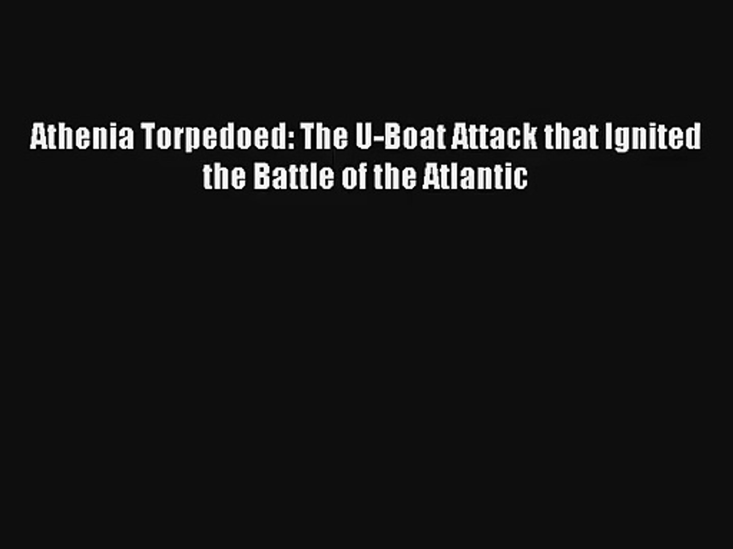 Athenia Torpedoed: The U-Boat Attack that Ignited the Battle of the Atlantic [PDF Download]