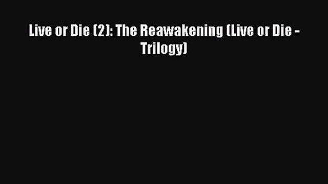 Live or Die (2): The Reawakening (Live or Die - Trilogy) [PDF Download] Full Ebook