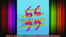 How to Talk about Videogames Electronic Mediations