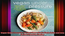 Vegan Under Pressure Perfect Vegan Meals Made Quick and Easy in Your Pressure Cooker