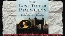 The Lost Tudor Princess The Life of Lady Margaret Douglas