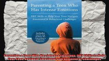 Parenting a Teen Who Has Intense Emotions DBT Skills to Help Your Teen Navigate Emotional