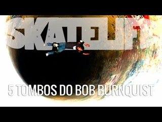 Bob Burnquist #SKATELIFE 5 Tombos