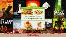 Read  Vegetarian Everyday Cooking Easy Breakfast Recipes for Living Nutrition Healthy Vegetarian EBooks Online