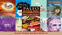 Read  Paleo Gluten Free Slow Cooker Recipes Against All Grains Paleo Recipes Book 4 Ebook Free