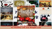 Read  Paleo Slow Cooker 101 Quick and Easy Paleo Recipes for Healthy Life and Weight Loss EBooks Online