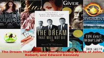 Download  The Dream That Will Not Die Inspiring Words of John Robert and Edward Kennedy Ebook Free