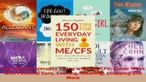 Read  150 Tips for Everyday Living with MECFS Easier Ways with Personal Care Cooking Cleaning EBooks Online