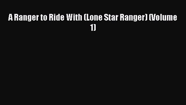 A Ranger to Ride With (Lone Star Ranger) (Volume 1) [PDF] Online