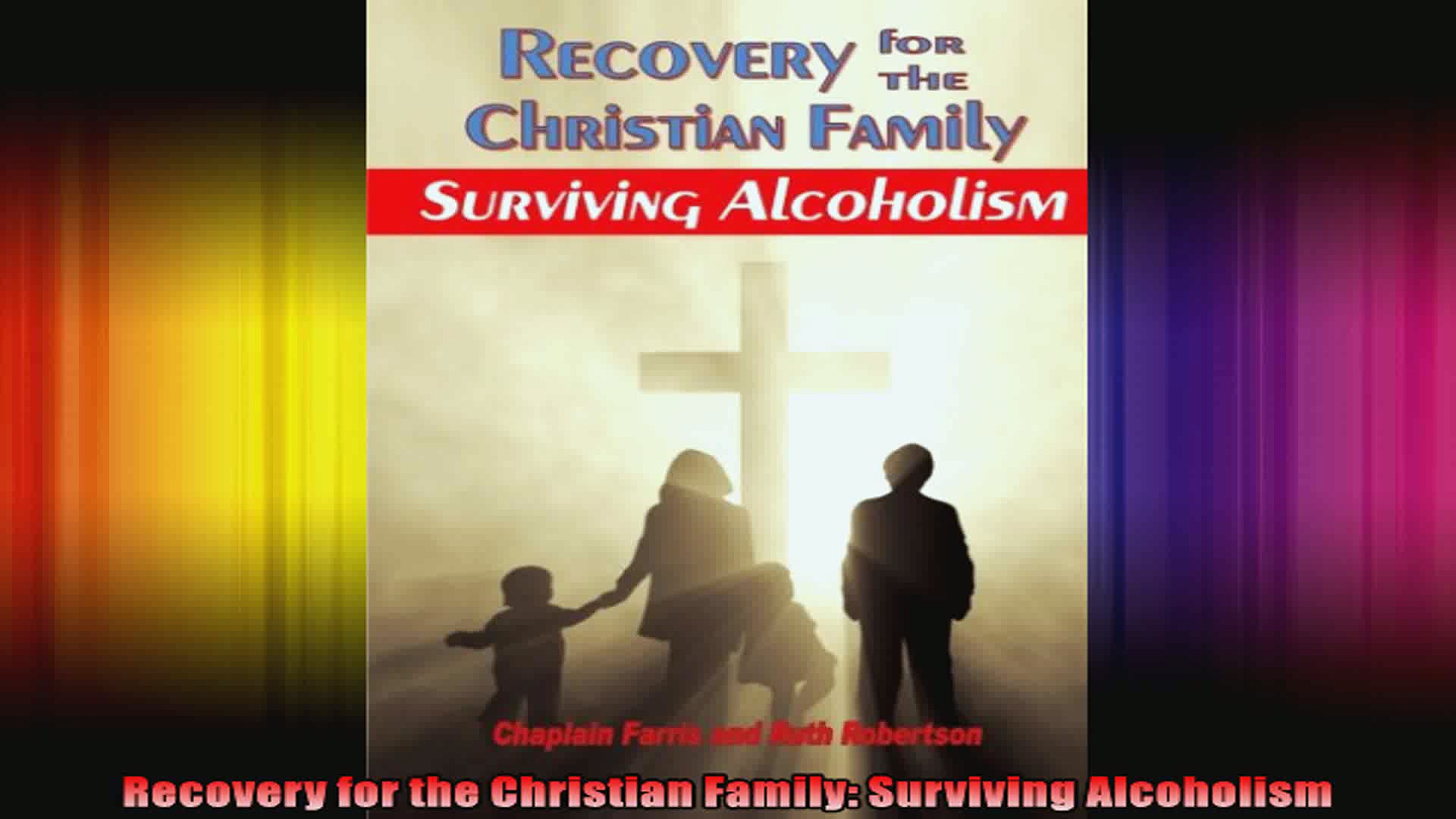 Recovery for the Christian Family Surviving Alcoholism