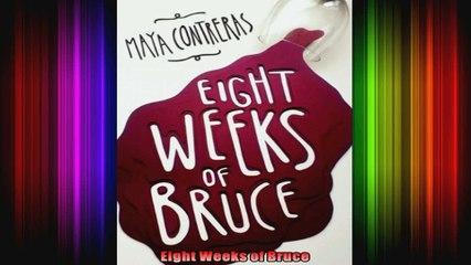 Eight Weeks of Bruce