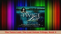 PDF Download  The Twice Lost The Lost Voices Trilogy Book 3 Read Full Ebook