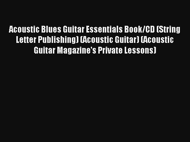 Read Acoustic Blues Guitar Essentials Book/CD (String Letter Publishing) (Acoustic Guitar)