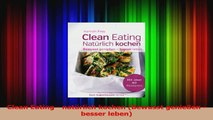 Clean Eating  natürlich kochen Bewusst genießen  besser leben PDF Herunterladen