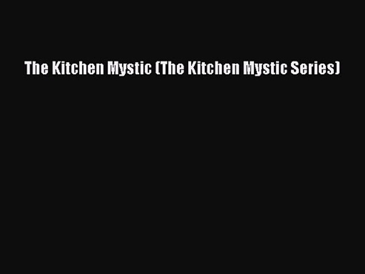 The Kitchen Mystic (The Kitchen Mystic Series) [Read] Full Ebook