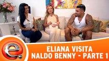 Eliana visita Naldo Benny - Parte 1