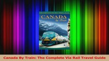 PDF Download  Canada By Train The Complete Via Rail Travel Guide Read Online