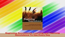 Beginning Nonviolence Learning and Teaching Nonviolence To Use Every Day PDF