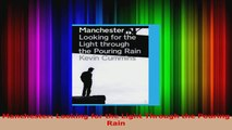 PDF Download  Manchester Looking for the Light Through the Pouring Rain Read Full Ebook