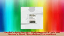 Hamlets Arab Journey Shakespeares Prince and Nassers Ghost TranslationTransnation Download